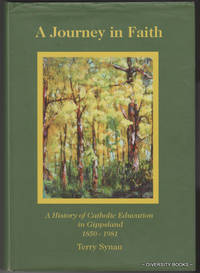 A JOURNEY IN FAITH: A History of Catholic Education in Gippsland 1850-1981 (Signed Copy)