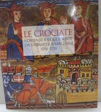 Le Crociate. L'Oriente e l'Occidente da Urbano II a San Luigi, 1096-1270 by Monique Rey-Delqué - Paperback - 1997 - from Midway Used and Rare Books and Biblio.com