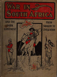 WAR IN SOUTH AFRICA AND THE DARK CONTINENT FROM SAVAGERY TO CIVILIZATION by  William Harding - 1st Edition. - 1899 - from GibbsBooks.com  ( I.O.B.A.) and Biblio.com