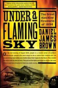 image of Under a Flaming Sky: The Great Hinckley Firestorm of 1894 (P.S.)