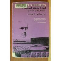 T. S. ELIOT'S PERSONAL WASTE LAND:  Exorcism of the Demons