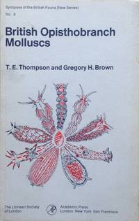 British Opisthobranch molluscs by  G.H  T.E. & Brown - Synopses of the British Fauna, new series no. 8 - 1976 - from Acanthophyllum Books (SKU: 17836)