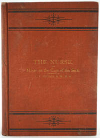 The Nurse; or, Hints on the Care of the Sick Including Mothers and Infants and a Digest of Domestic Medicine.  Presentation copy