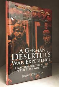 A German Deserter's War Experience; Fighting for the Kaiser in the First World War
