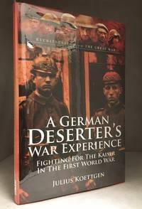 A German Deserter's War Experience; Fighting for the Kaiser in the First World War by  Julius Koettgen - Hardcover - from Burton Lysecki Books, ABAC/ILAB (SKU: 148210)