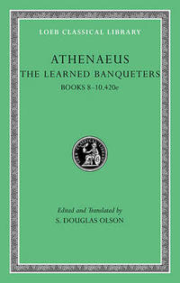 The Learned Banqueters: v. 4: Books 8-10.240e by Athenaeus