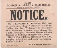 image of BOSTON & ALBANY RAILROAD,  BOSTON & WORCESTER DIVISION.  NOTICE.; No. 201.  On Wednesday, November 17th, and on every succeeding Wednesday...excepting in severe snow storms, the 7 P.M. Passenger Train from Boston will run through Milford....Returning, will leave Milford at 8.55 P.M....and reach So. Framingham at 9.30 P.M.  Boston, November 15, 1875.  W.H. Barnes, Ass't Sup't