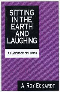 Sitting in the Earth and Laughing : A Handbook of Humor
