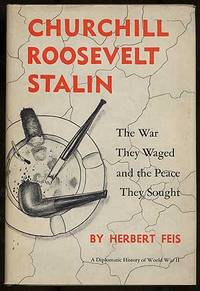 Churchill, Roosevelt, Stalin: The War They Waged and the Peace They Sought