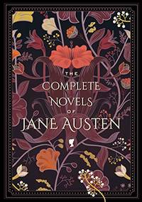 The Complete Novels of Jane Austen Timeless Classics