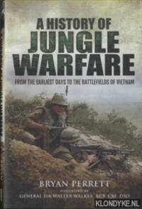 Jungle Warfare. From the Earliest Days of Forest Fighting to the Battlefields of Vietnam