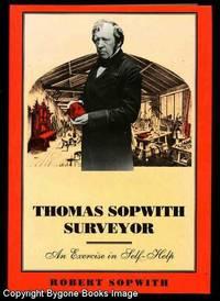THOMAS SOPWITH, SURVEYOR An Exercise in Self-Help