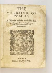 THE MIRROUR OF POLICIE. A WORKE NO LESSE PROFITABLE THAN NECESSARIE, FOR ALL MAGISTRATES, AND...