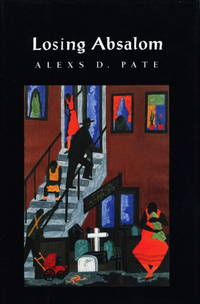 LOSING ABSALOM. by  Alexs D Pate - First Edition - 1994. - from Bookfever.com, IOBA and Biblio.com