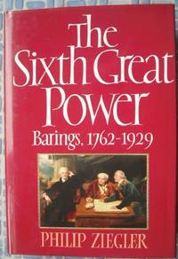 image of The Sixth Great Power: Barings, 1762-1929