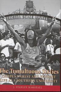 THE TUMULTUOUS SIXTIES: CAMPUS UNREST AND STUDENT LIFE AT A SOUTHERN UNIVERSITY