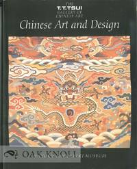 T.T. TSUI GALLERY OF CHINESE ART: CHINESE ART AND DESIGN.|THE by  Rose (editor) Kerr - 1991 - from Oak Knoll Books/Oak Knoll Press (SKU: 120006)