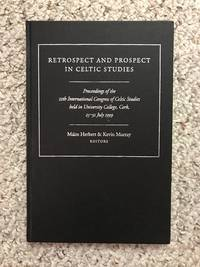 Retrospect and Prospect in Celtic Studies Proceedings of the 11th International Congress of Celtic Studies Held in   University College, Cork,25-31 July 1999