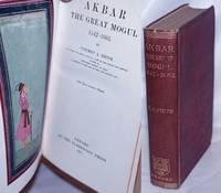 Akbar the Great Mogul 1542-1605