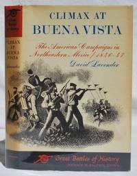 Climax at Buena Vista: The American Campaigns in Northeastern Mexico, 1846-47