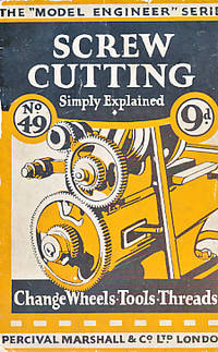 Screw Cutting Simply Explained. The Model Engineer Series No. 49