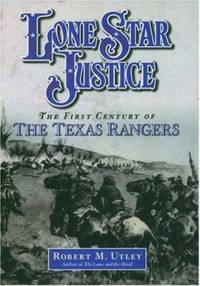 Lone Star Justice : The First Century of the Texas Rangers by Robert M. Utley - Hardcover - 2002 - from ThriftBooks and Biblio.com