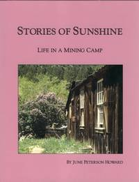 Stories of Sunshine: Life in a Mining Camp. by June Peterson Howard - Paperback - Signed First Edition - 1994. - from Black Cat Hill Books and Biblio.com