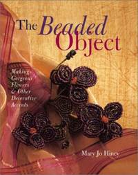 image of The Beaded Object: Making Gorgeous Flowers And Other Decorative Accents (A Sterling/Chapelle book)