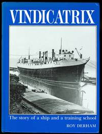 VINDICATRIX: THE STORY OF A SHIP WITH THREE NAMES, MANY LIVES, AND SEVERAL ROLES, FINALLY AS A TRAINING SHIP FOR 70,000 BOYS.