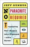 image of No Parachute Required : Translating Your Passion into a Paycheck - And a Career