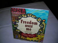 FREEDOM OVER ME: Eleven Slaves, Their Lives and Dreams Brought to Life by Ashley Bryan by  Ashley Bryan - First edition, First Printing - 2016 - from Windy Hill Books and Biblio.com