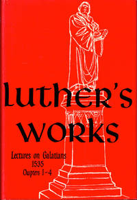 Luther's Works: Lectures on Galatians 1535, Chapters 1-4