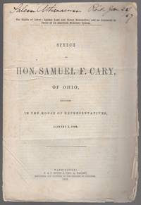 image of The Rights of Labor; Against Land and Money Monopolies; and An Argument in Favor of an American Monetary System. Speech of Hon. Samuel F. Cary, of Ohio, Delivered in the House of Representatives, January 5, 1869