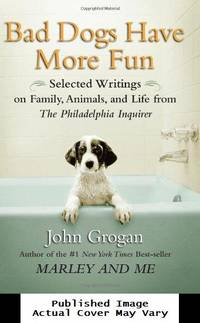 image of Bad Dogs Have More Fun: Selected Writings on Family, Animals, and Life from The Philadelphia Inquirer