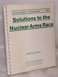image of Solutions to the Nuclear Arms Race: Briefing Manual. Convocation: November 11, 1982