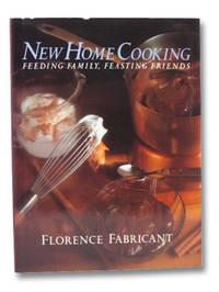 The New Home Cooking: Feeding Family, Feasting Friends