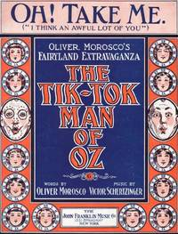 THE TIK-TOK MAN OF OZ, OH! TAKE ME. (I THINK AN AWFUL LOT OF YOU)