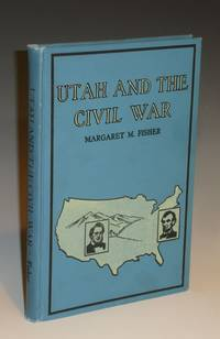 image of Utah and the Civil War: Being the Story of the Part Played By the People of Utah in That Great Conflict with Special Reference to the Lot Smith Expedition and the Robert T. Burton Expedition  (signed By Leroy R Hafen)