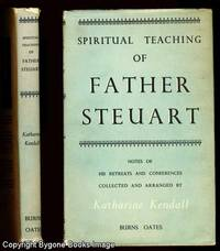 SPIRITUAL TEACHING OF FATHER STEUART, S.J. With Notes of His Retreats and Conferences