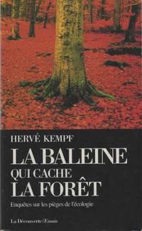 La Baleine Qui Cache La Forêt. Enquêtes Sur Les Pièges De L'écologie by Kempf Hervé - 1994