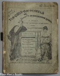 THE LITTLE TIN GODS-ON-WHEELS OR SOCIETY IN OUR MODERN ATHENS A TRILOGY  AFTER THE MANNER OF THE GREEK; TO WHICH IS ADDED OXYGEN. A MOUNT DESERT  PASTORAL