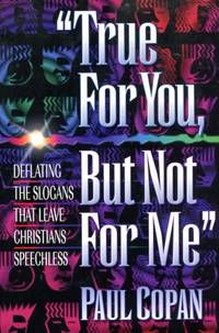 True for You, But Not for Me : Deflating the Slogans that Leave Christians Speechless by  Paul Copan - Paperback - 1998 - from Pendleburys - the bookshop in the hills and Biblio.com