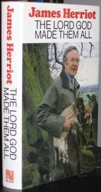 The Lord God Made Them All  -(SIGNED by Jim Wight, James Herriot\'s son)-