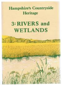 Hampshire's Countryside Heritage 3: Rivers and Wetlands