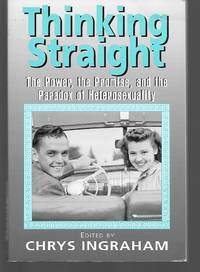 Thinking Straight ( The Power, The Promise, And The Paradox Of Heterosexuality ) by Chrys Ingraham - Paperback - 2005 - from Thomas Savage, Bookseller and Biblio.co.uk