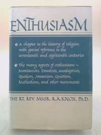 Enthusiasm : A Chapter in the History of Religion with Special Reference to the 17th and 18th...