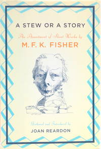 image of A Stew or a Story: An Assortment of Short Works by M.F. K. Fisher