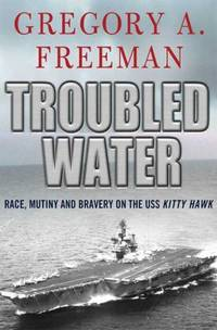Troubled Water: Race  Mutiny  and Bravery on the USS Kitty Hawk