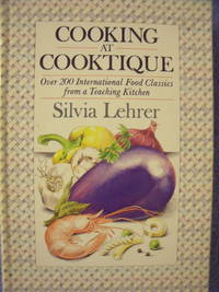 Cooking at Cooktique:  Over 200 International Food Classics from a Teaching Kitchen by  Sylvia Lehrer - Signed First Edition - 1984 - from Charity Bookstall and Biblio.com