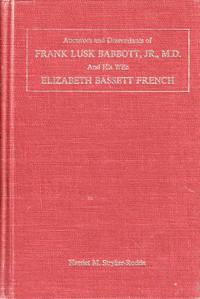Ancestors and Descendants of Frank Lusk Babbott, Jr., M.D. and His Wife Elizabeth Bassett French